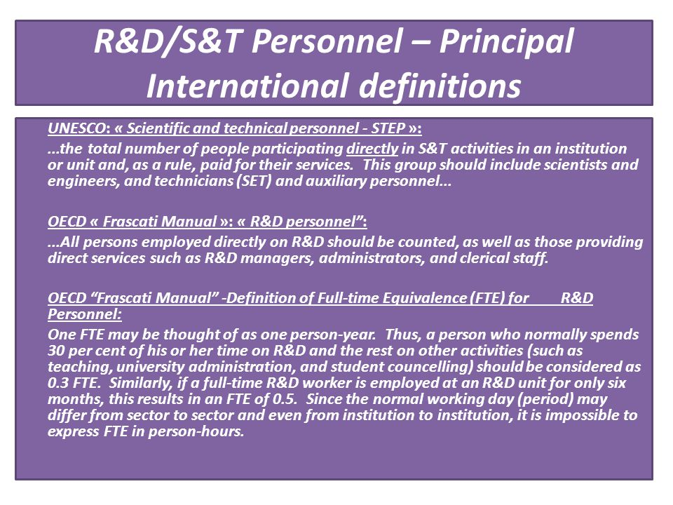 R&D/S&T Personnel – Principal International definitions UNESCO: « Scientific and technical personnel - STEP »:...the total number of people participat