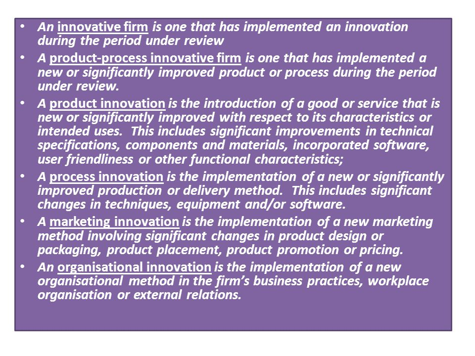 An innovative firm is one that has implemented an innovation during the period under review A product-process innovative firm is one that has implemen