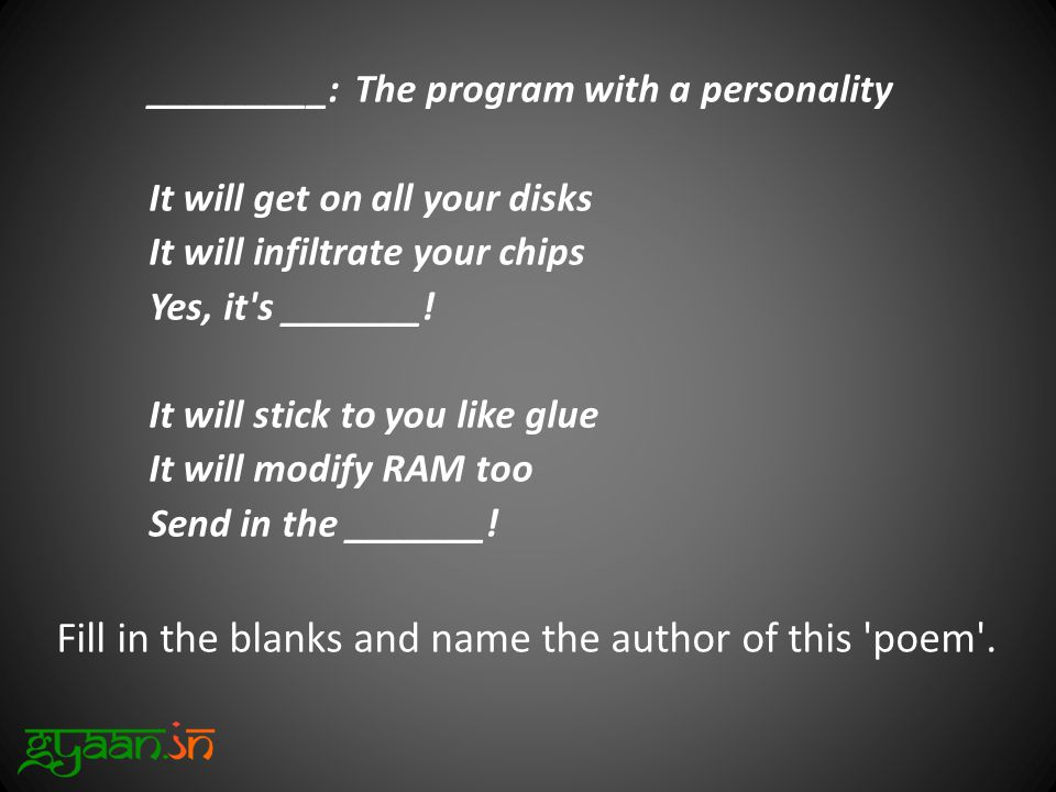 _________: The program with a personality It will get on all your disks It will infiltrate your chips Yes, it s _______.