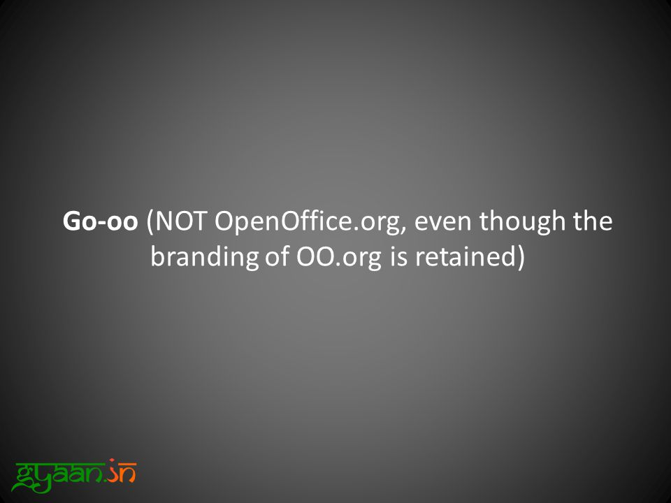 Go-oo (NOT OpenOffice.org, even though the branding of OO.org is retained)