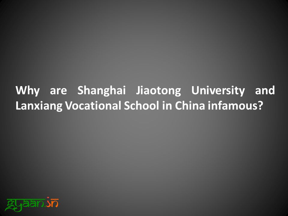Why are Shanghai Jiaotong University and Lanxiang Vocational School in China infamous?