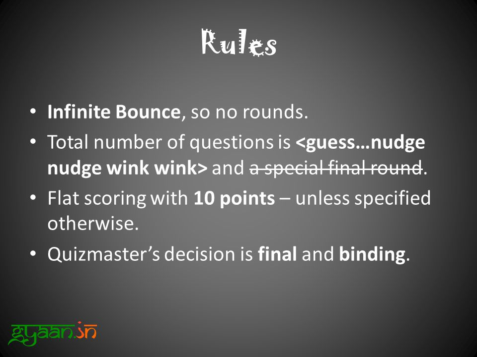Rules Infinite Bounce, so no rounds. Total number of questions is and a special final round.