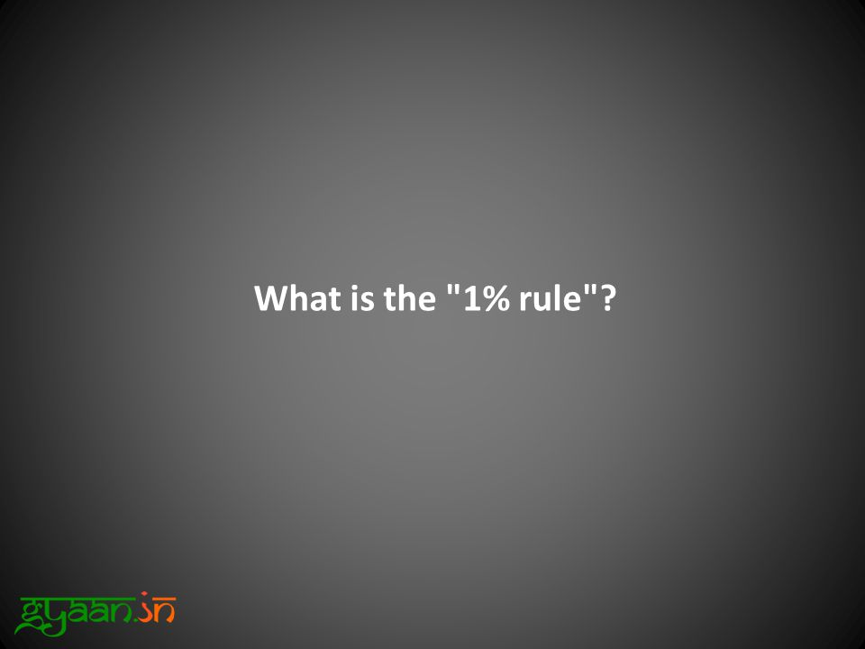 What is the 1% rule ?