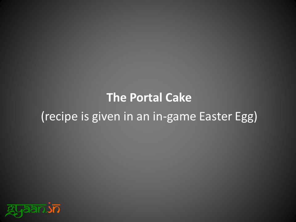 The Portal Cake (recipe is given in an in-game Easter Egg)