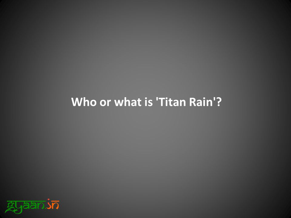 Who or what is Titan Rain ?