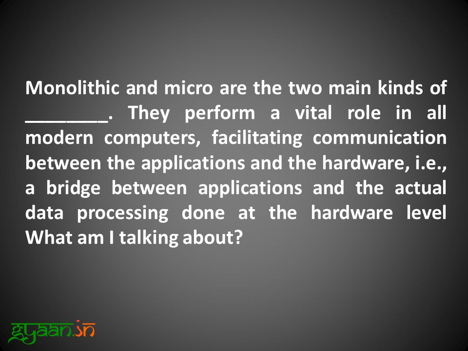 Monolithic and micro are the two main kinds of ________.