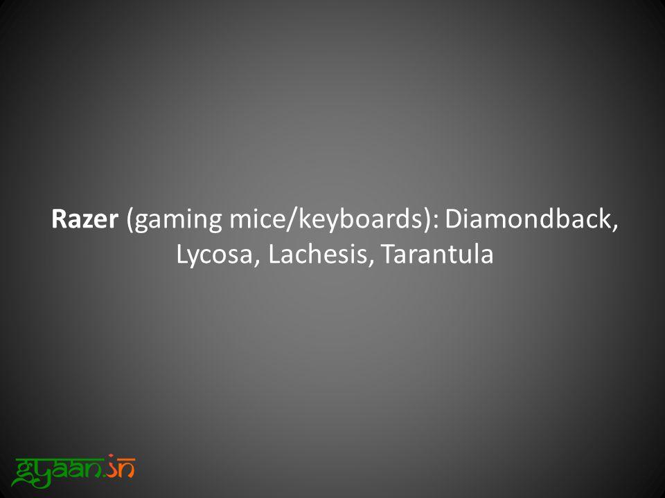 Razer (gaming mice/keyboards): Diamondback, Lycosa, Lachesis, Tarantula