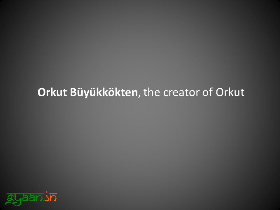 Orkut Büyükkökten, the creator of Orkut