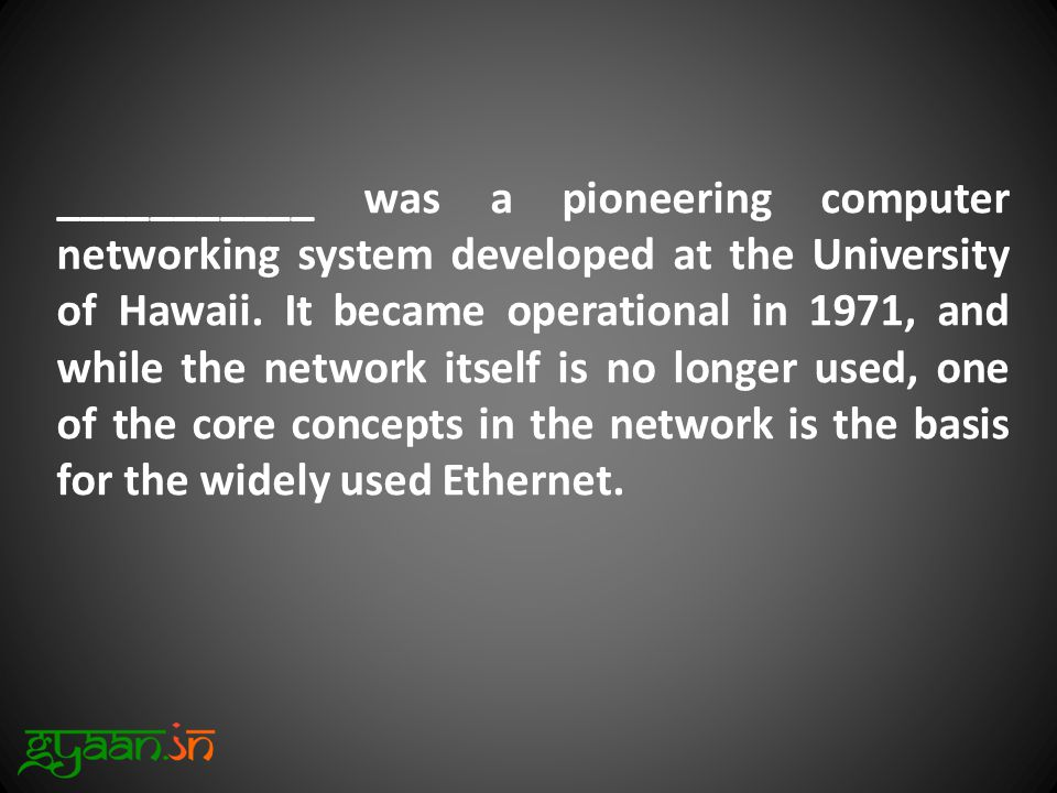 ___________ was a pioneering computer networking system developed at the University of Hawaii.