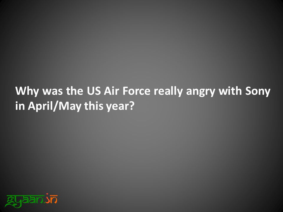 Why was the US Air Force really angry with Sony in April/May this year?