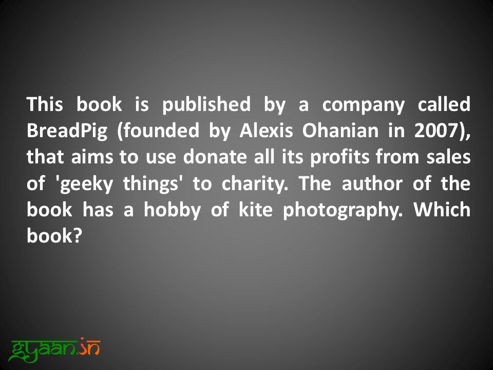 This book is published by a company called BreadPig (founded by Alexis Ohanian in 2007), that aims to use donate all its profits from sales of geeky things to charity.