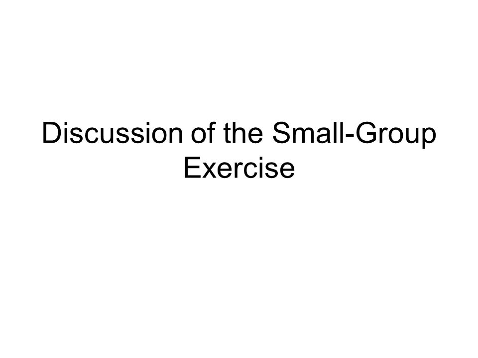 Discussion of the Small-Group Exercise