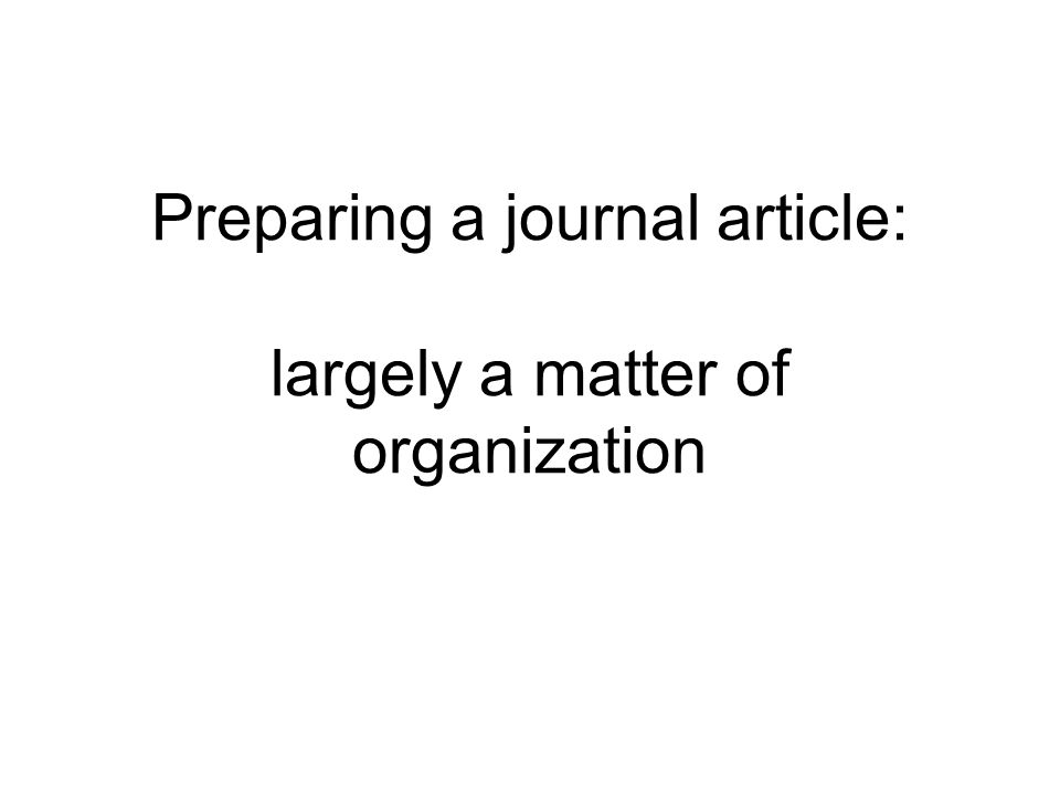 Preparing a journal article: largely a matter of organization