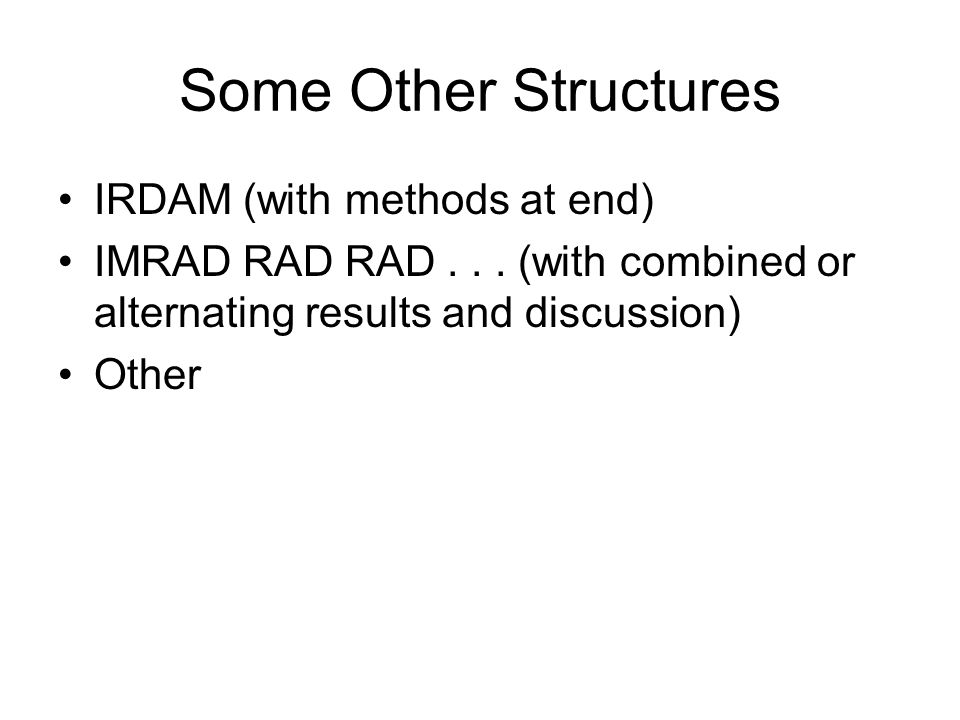 Some Other Structures IRDAM (with methods at end) IMRAD RAD RAD...
