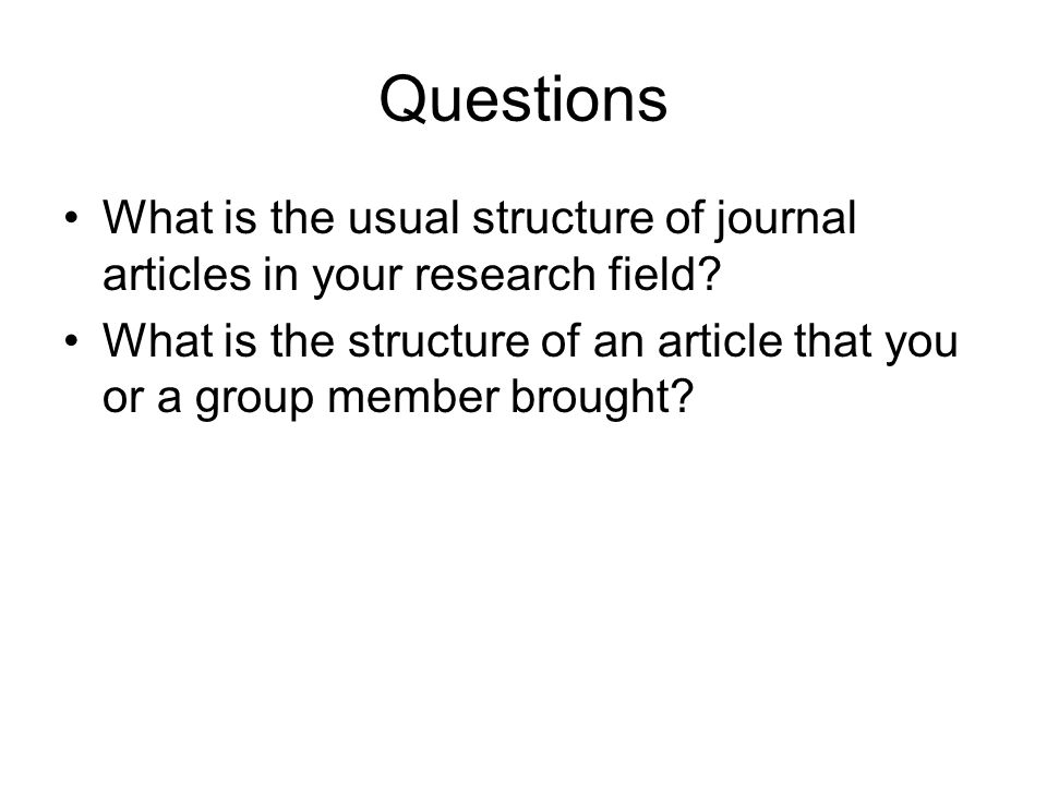Questions What is the usual structure of journal articles in your research field.