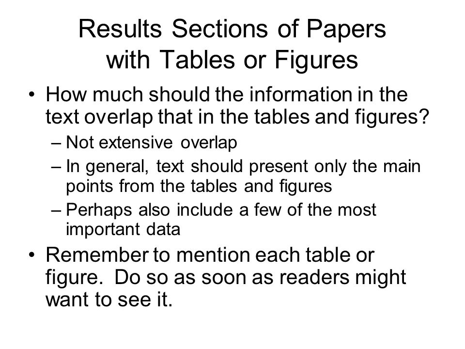 Results Sections of Papers with Tables or Figures How much should the information in the text overlap that in the tables and figures.