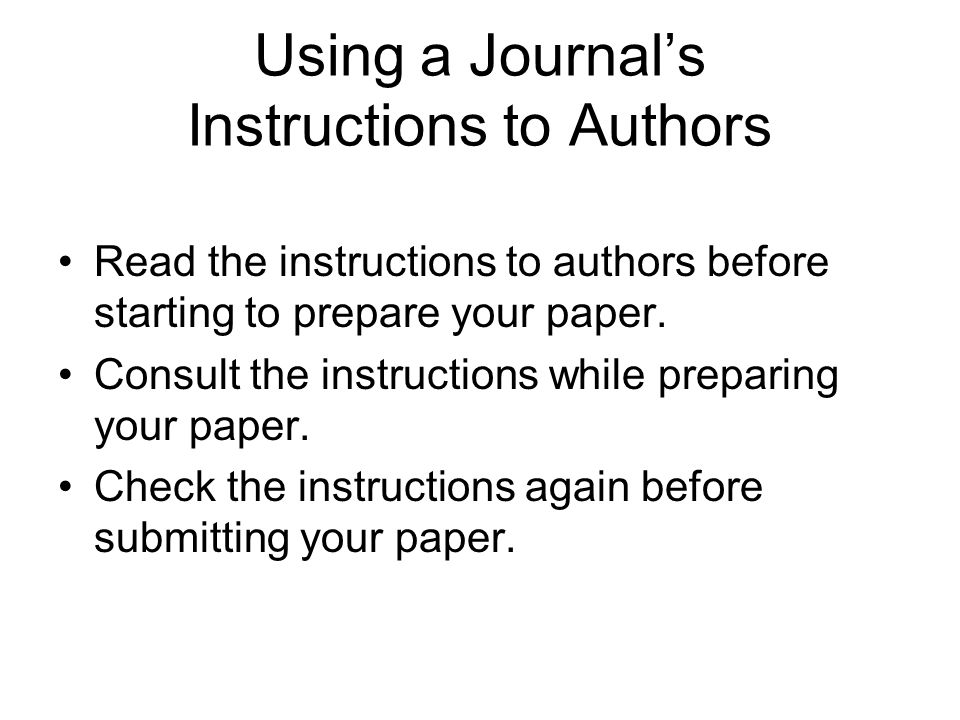 Using a Journal's Instructions to Authors Read the instructions to authors before starting to prepare your paper.