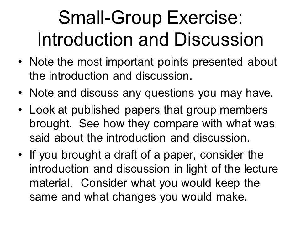 Small-Group Exercise: Introduction and Discussion Note the most important points presented about the introduction and discussion.