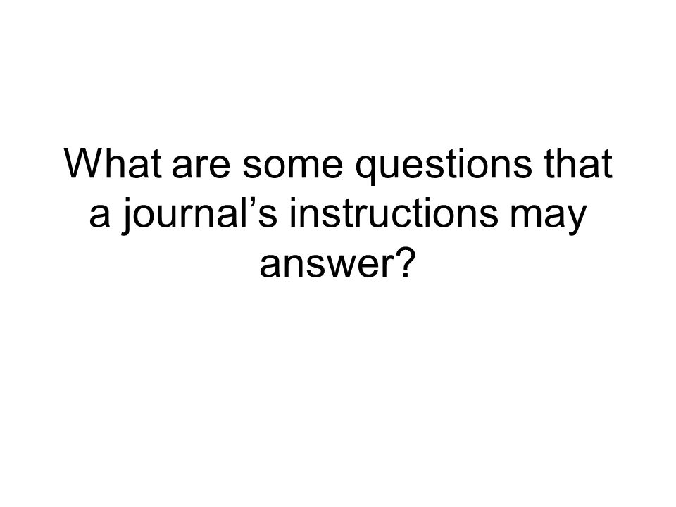 Some Questions the Instructions May Answer What categories of article does the journal publish.