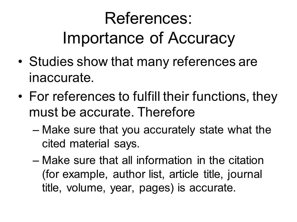 References: Importance of Accuracy Studies show that many references are inaccurate.