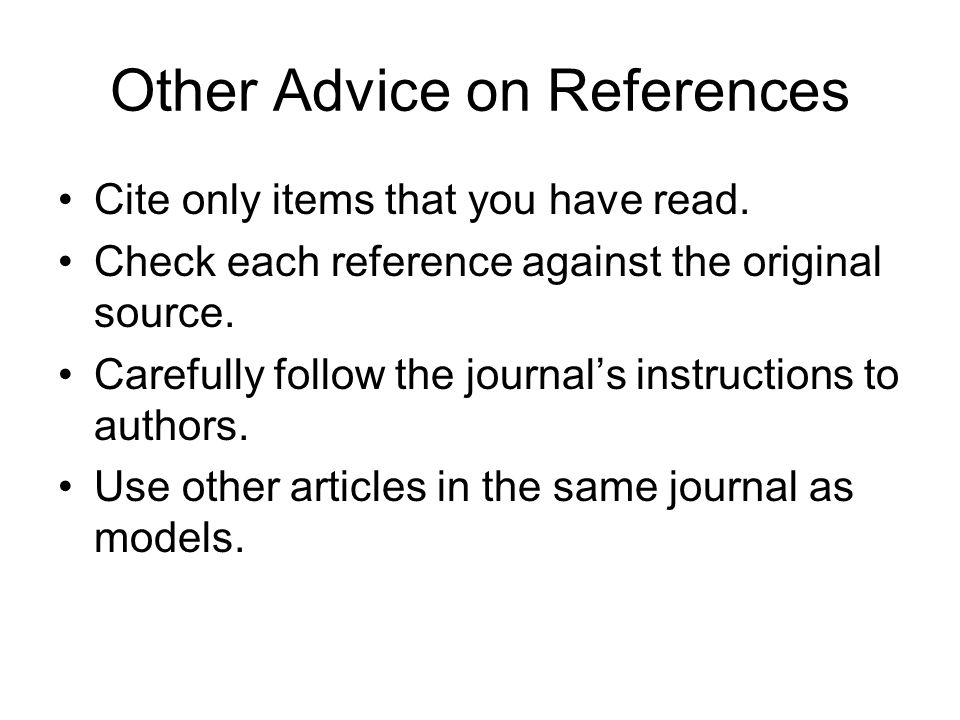 Other Advice on References Cite only items that you have read.