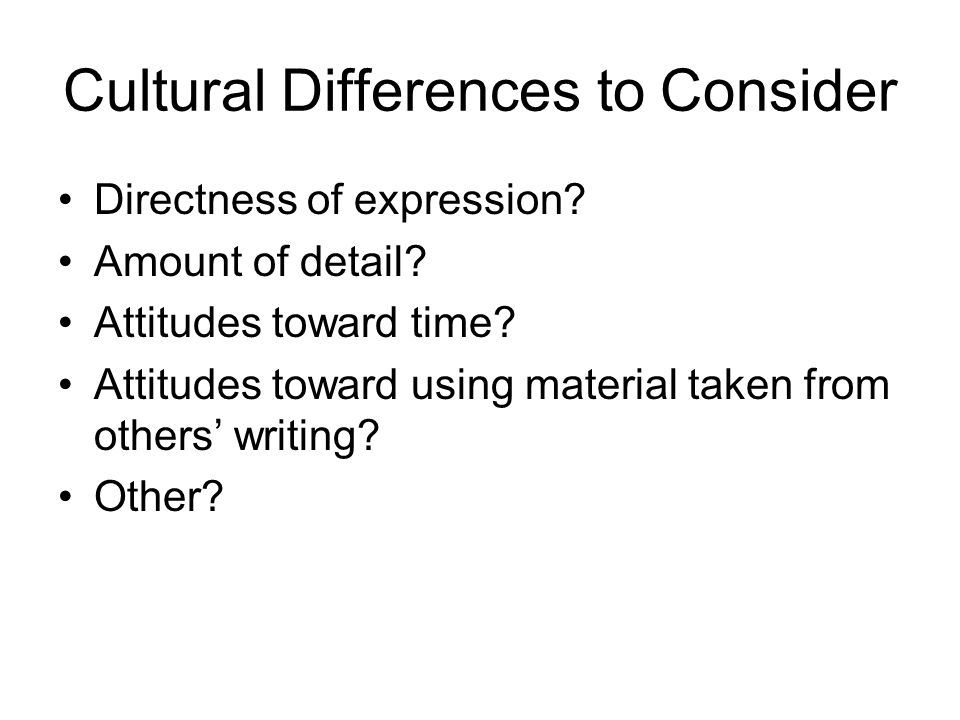 Cultural Differences to Consider Directness of expression.