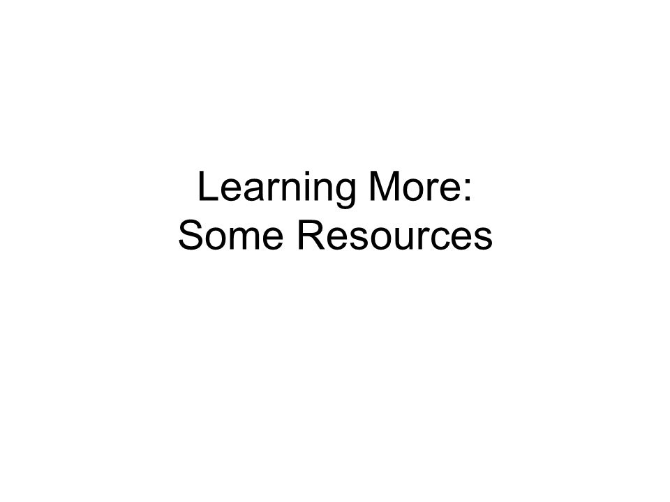 Learning More: Some Resources