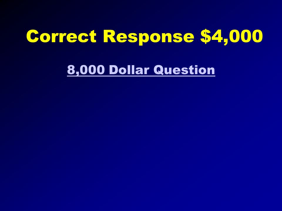 Correct Response $2,000 4,000 Dollar Question