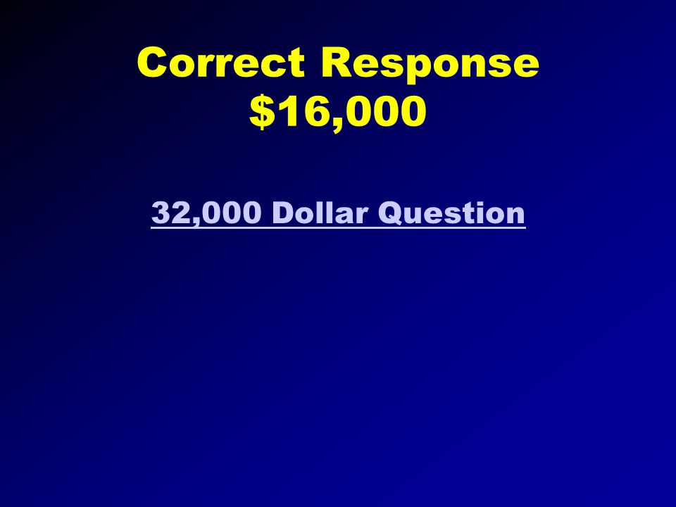 Correct Response $8,000 16,000 Dollar Question