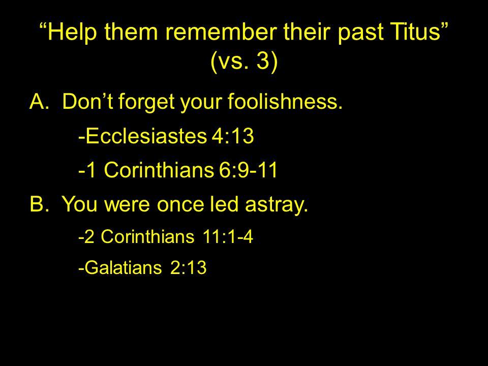 Help them remember their past Titus (vs. 3) C. You were full of hate. -1 John 2:4-6 -1 John 4:7