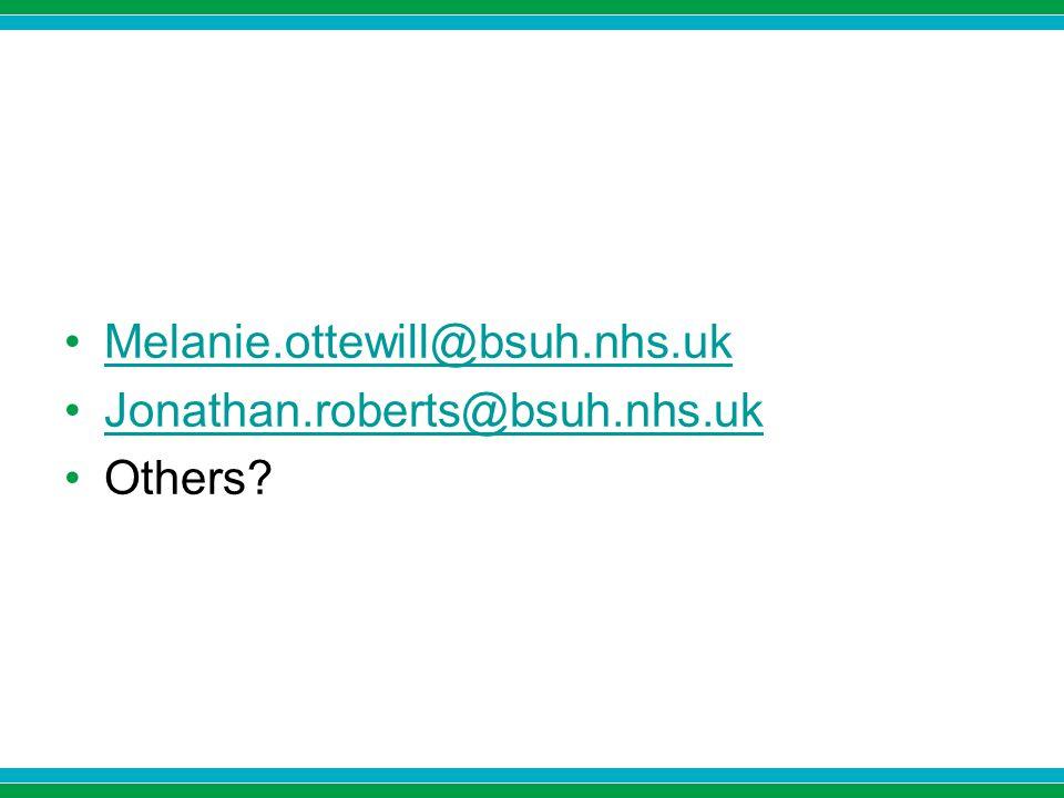 Melanie.ottewill@bsuh.nhs.uk Jonathan.roberts@bsuh.nhs.uk Others?