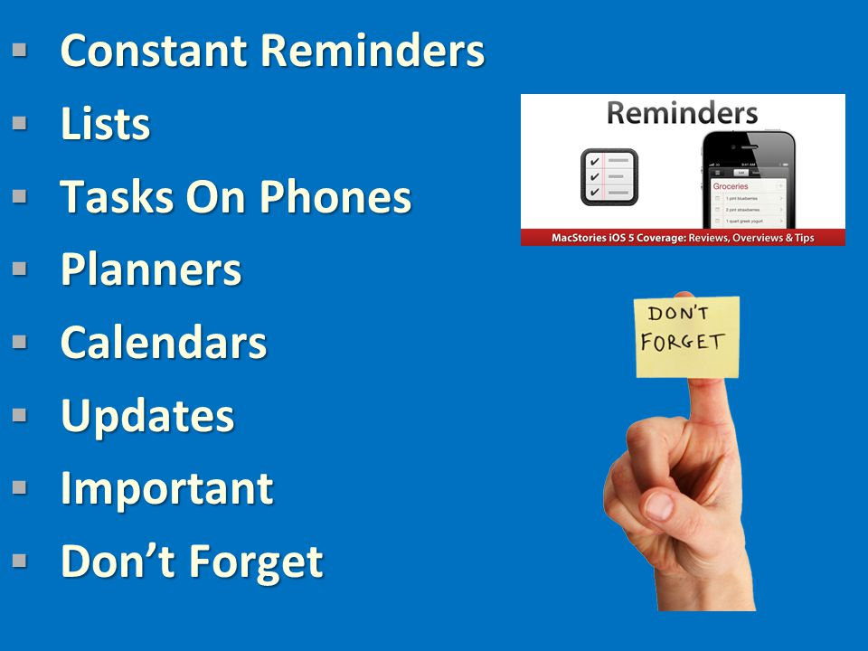  Constant Reminders  Lists  Tasks On Phones  Planners  Calendars  Updates  Important  Don't Forget