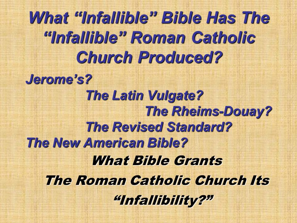 What Infallible Bible Has The Infallible Roman Catholic Church Produced.