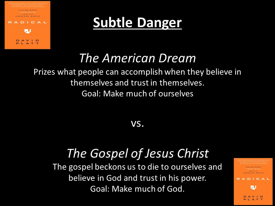 Subtle Danger The American Dream Prizes what people can accomplish when they believe in themselves and trust in themselves.