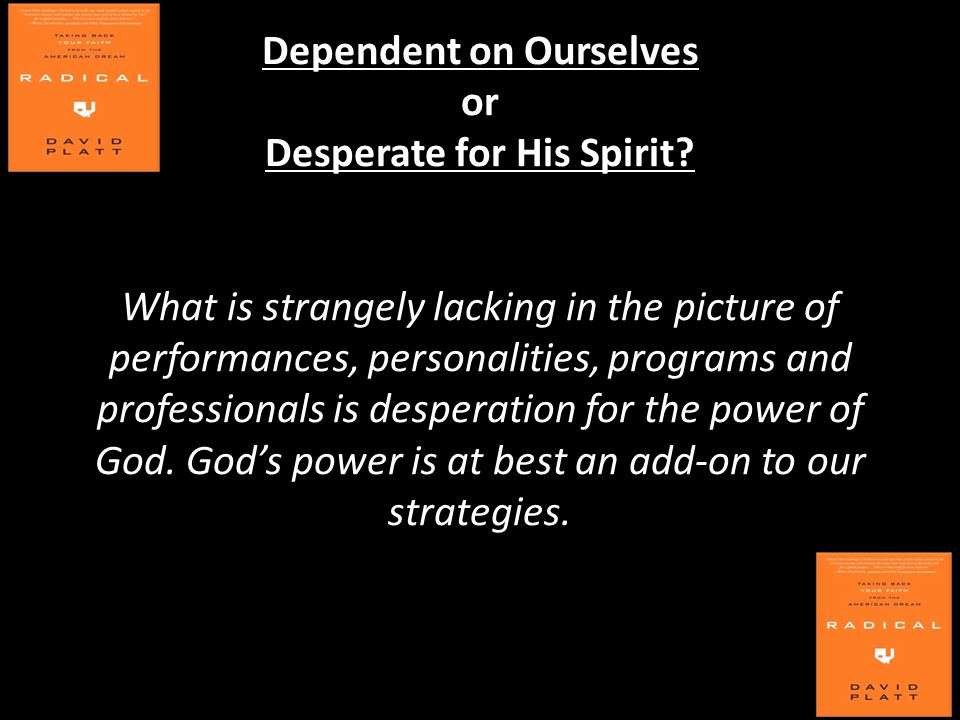 Dependent on Ourselves or Desperate for His Spirit.