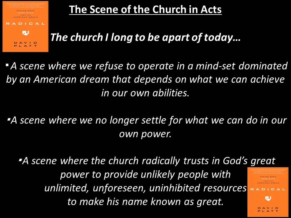 The Scene of the Church in Acts The church I long to be apart of today… ▪ A scene where we refuse to operate in a mind-set dominated by an American dr