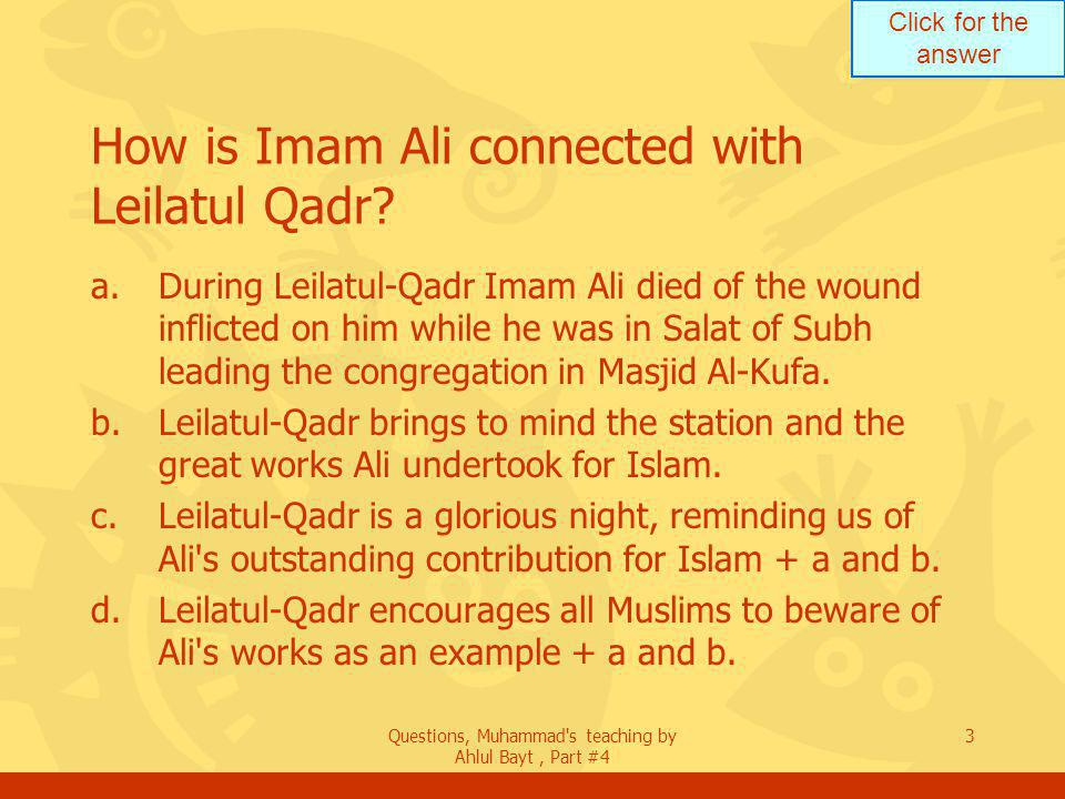 Click for the answer Questions, Muhammad s teaching by Ahlul Bayt, Part #4 34 How did the Prophet (pbuh) observe Khums.