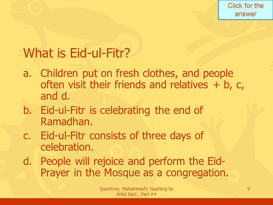 Click for the answer Questions, Muhammad s teaching by Ahlul Bayt, Part #4 50 Mention the first 2 procedures of the Haj.