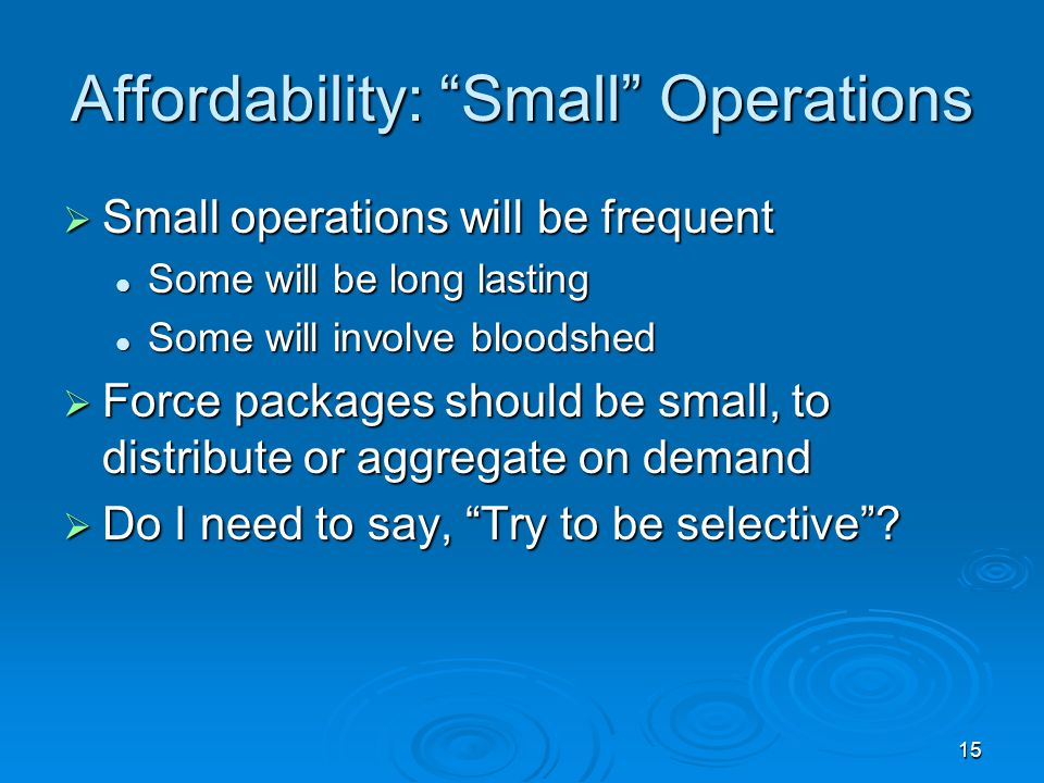 """15 Affordability: """"Small"""" Operations  Small operations will be frequent Some will be long lasting Some will be long lasting Some will involve bloodsh"""