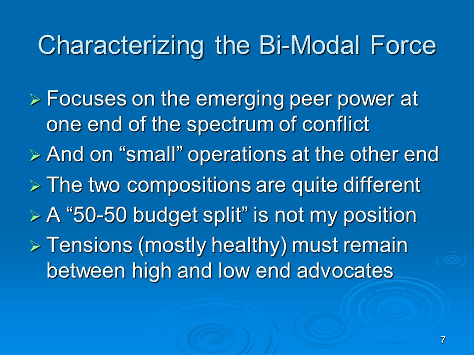 7 Characterizing the Bi-Modal Force  Focuses on the emerging peer power at one end of the spectrum of conflict  And on small operations at the other end  The two compositions are quite different  A 50-50 budget split is not my position  Tensions (mostly healthy) must remain between high and low end advocates