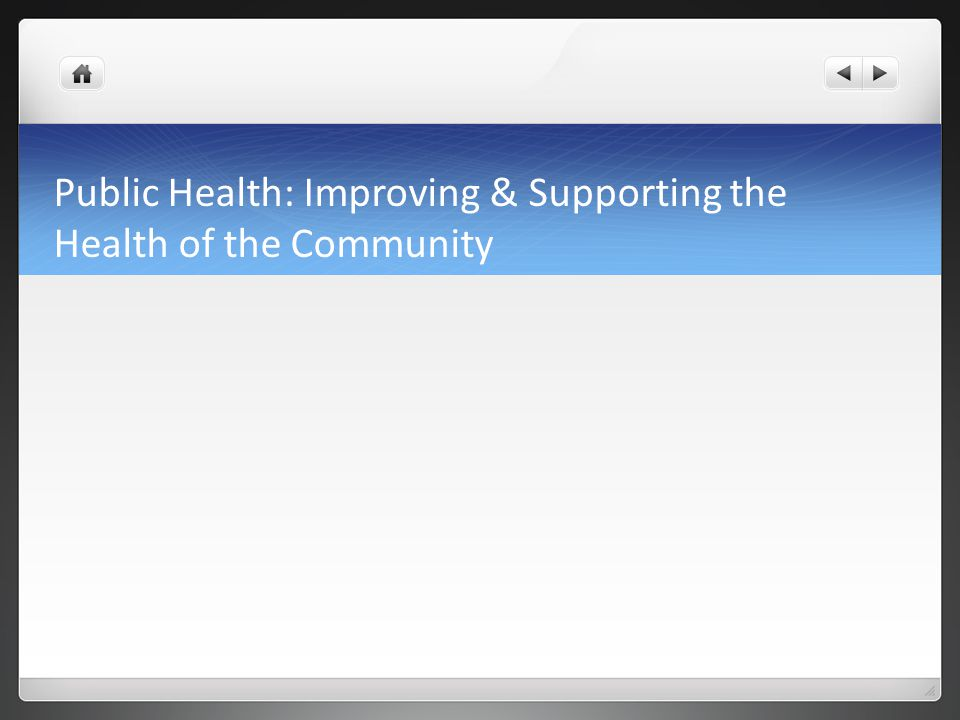 Public Health: Improving & Supporting the Health of the Community