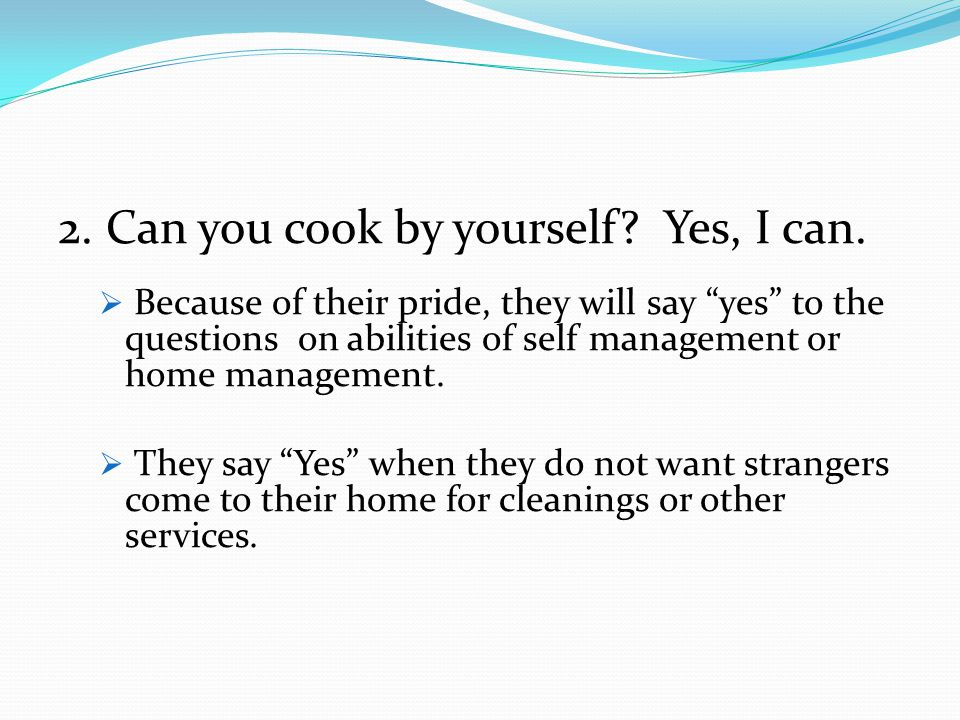 2.Can you cook by yourself. Yes, I can.