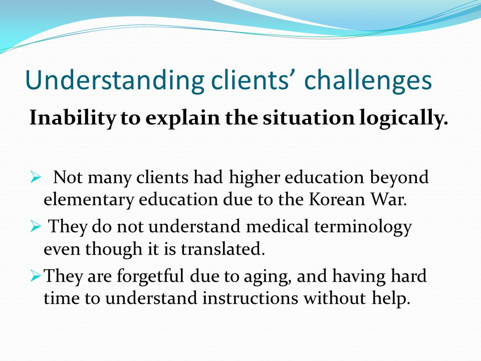 Understanding clients' challenges Inability to explain the situation logically.