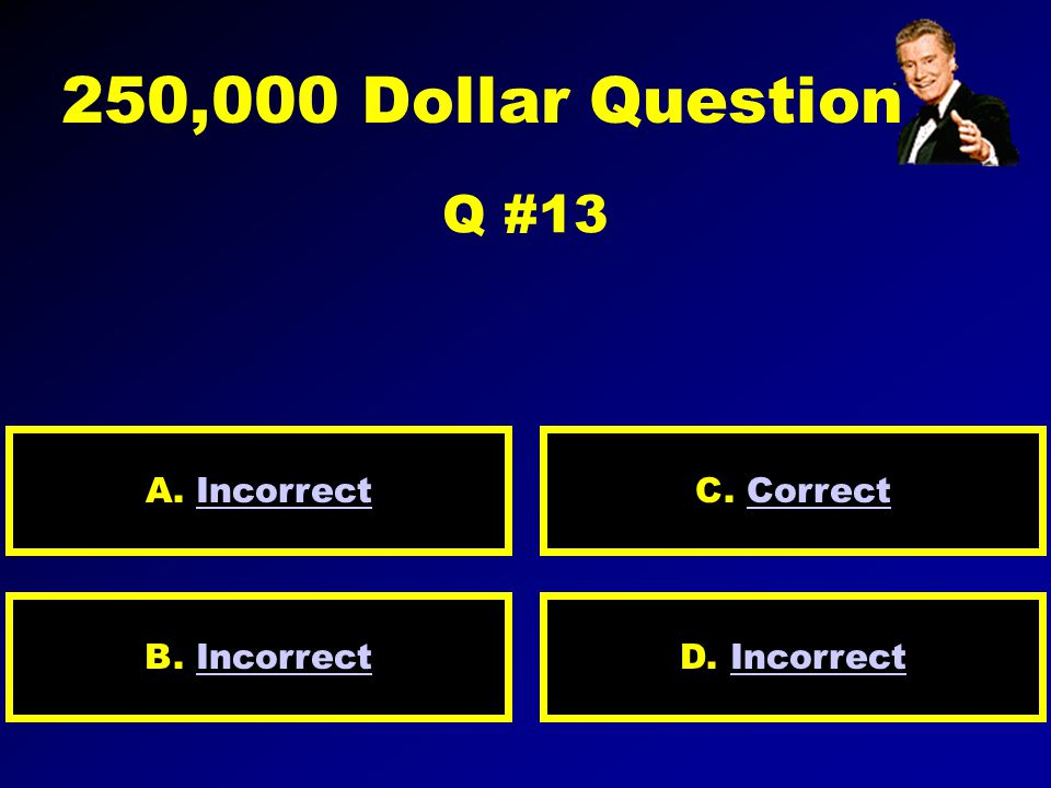 125,000 Dollar Question Q #12 A. IncorrectIncorrect D.