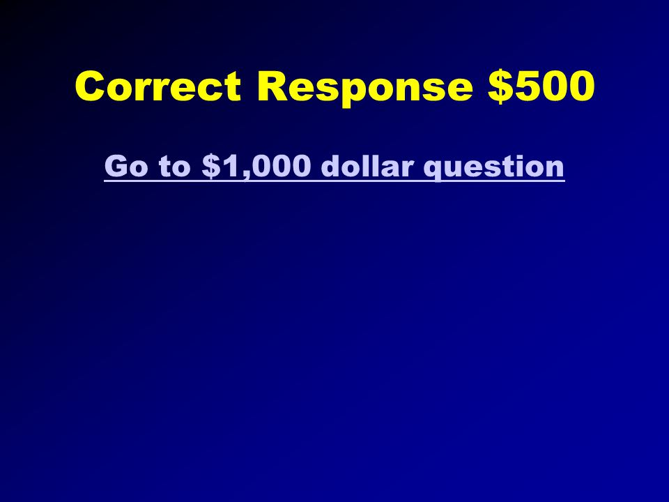 Correct Response $300 Next Question
