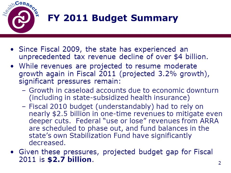 2 FY 2011 Budget Summary Since Fiscal 2009, the state has experienced an unprecedented tax revenue decline of over $4 billion.