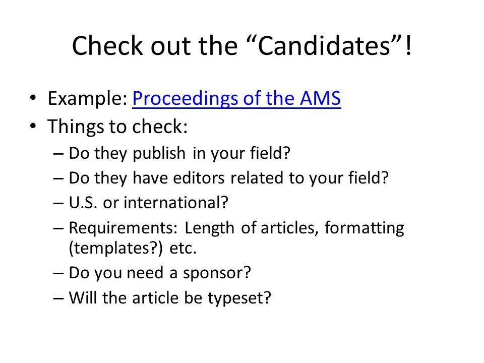 "Check out the ""Candidates""! Example: Proceedings of the AMSProceedings of the AMS Things to check: – Do they publish in your field? – Do they have edi"