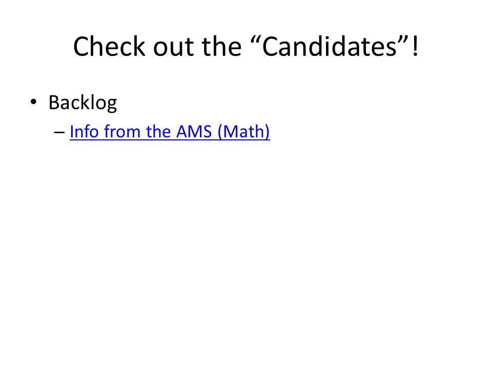 "Check out the ""Candidates""! Backlog – Info from the AMS (Math) Info from the AMS (Math)"