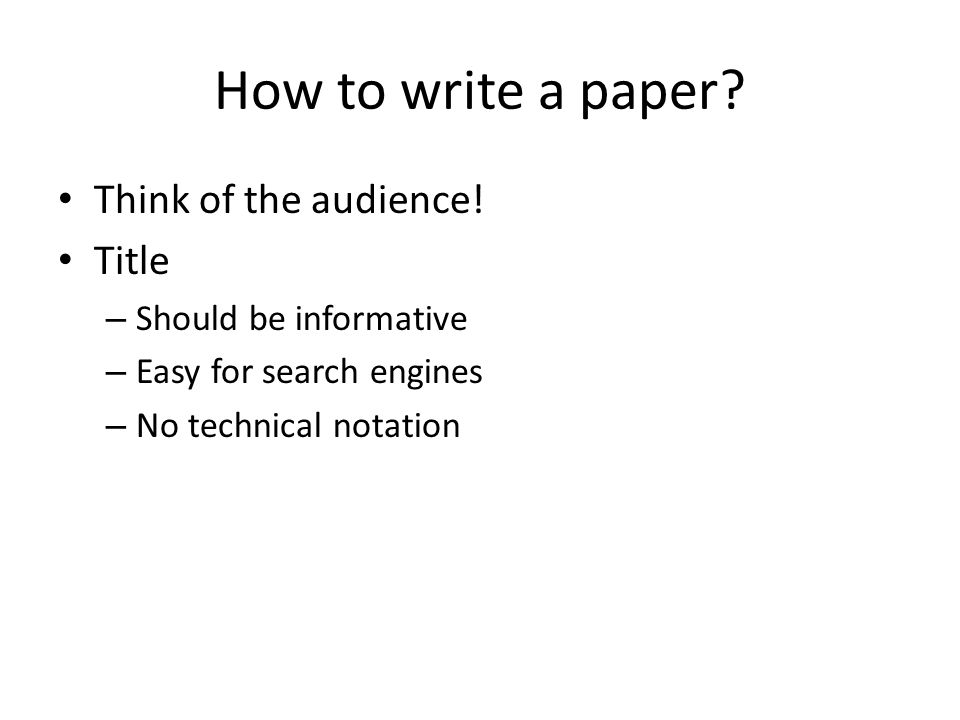 How to write a paper.Abstract – Why should people read the rest of your paper.
