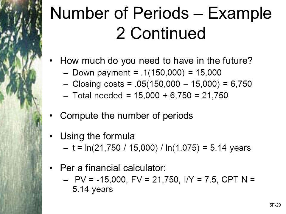 Number of Periods – Example 2 Continued How much do you need to have in the future.